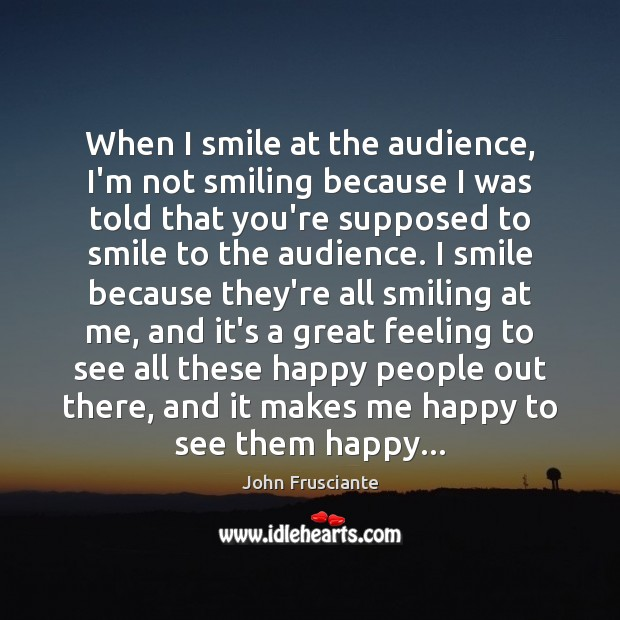 When I smile at the audience, I'm not smiling because I was Image