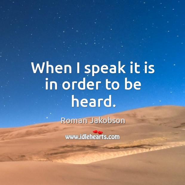 When I speak it is in order to be heard. Image