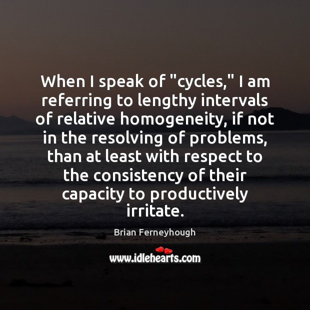 "Image, When I speak of ""cycles,"" I am referring to lengthy intervals of"