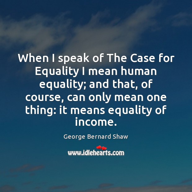 Image, When I speak of The Case for Equality I mean human equality;