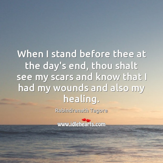 When I stand before thee at the day's end, thou shalt see Rabindranath Tagore Picture Quote
