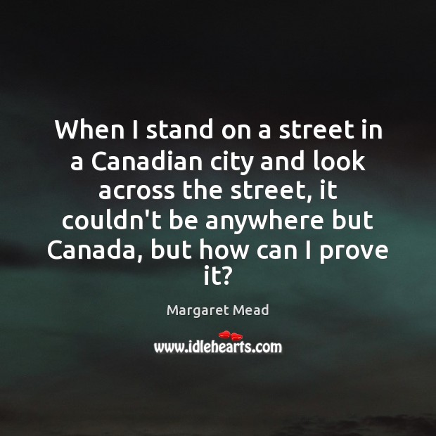 When I stand on a street in a Canadian city and look Image