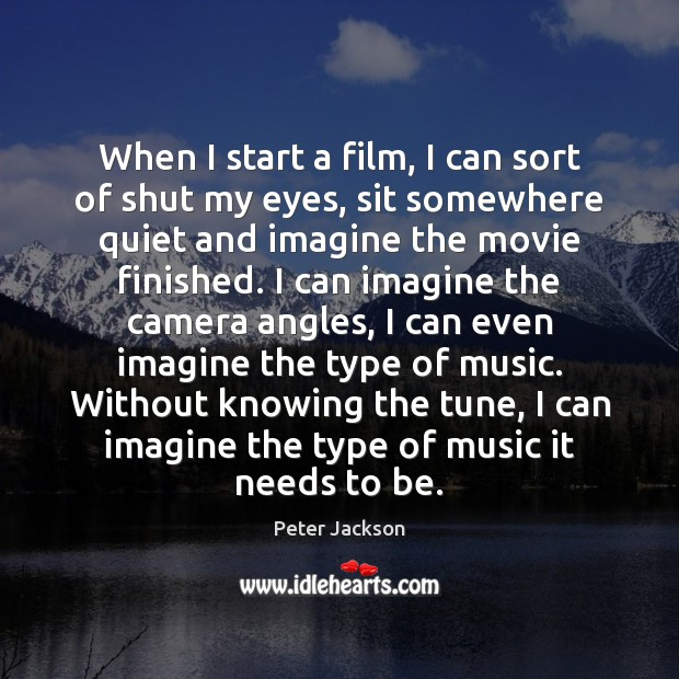 When I start a film, I can sort of shut my eyes, Peter Jackson Picture Quote