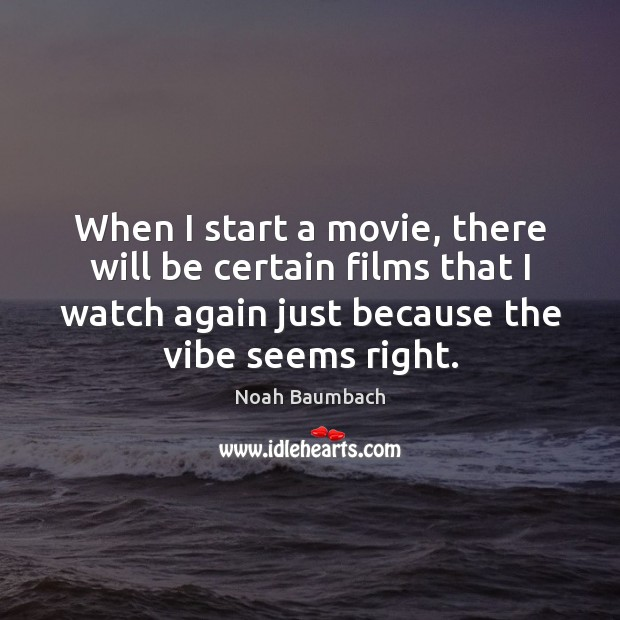 When I start a movie, there will be certain films that I Image