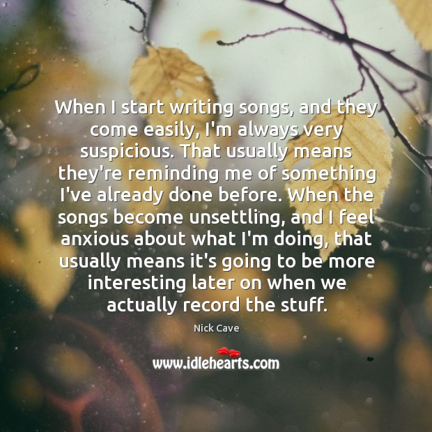 Image, When I start writing songs, and they come easily, I'm always very