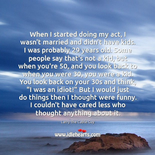 When I started doing my act, I wasn't married and didn't have Image