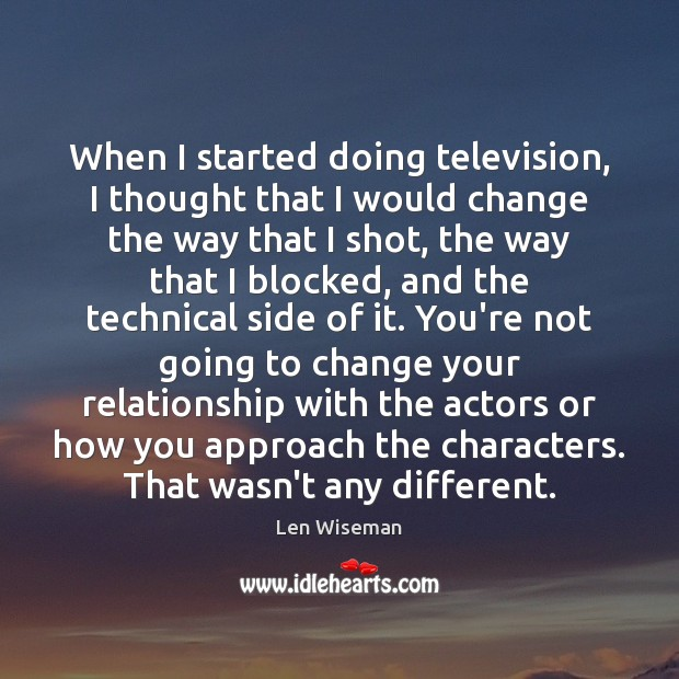 Image, When I started doing television, I thought that I would change the