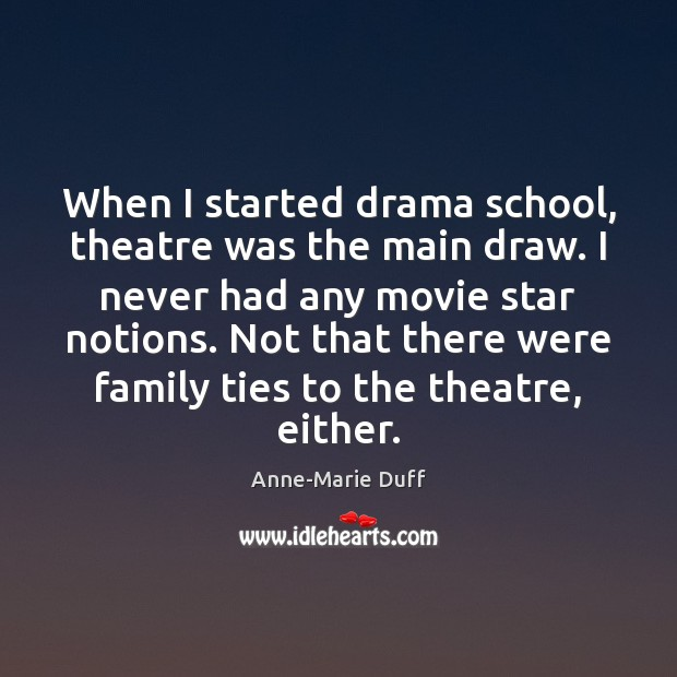 Image, When I started drama school, theatre was the main draw. I never