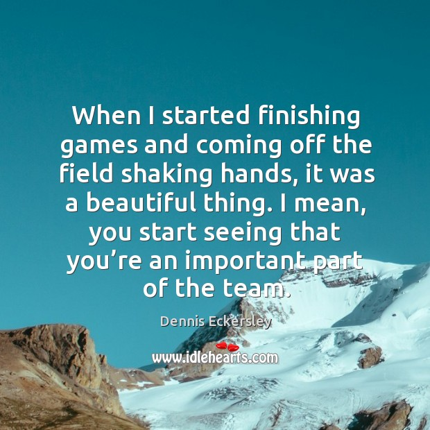 When I started finishing games and coming off the field shaking hands Dennis Eckersley Picture Quote