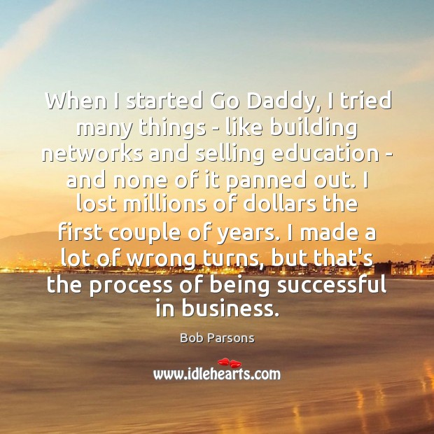 When I started Go Daddy, I tried many things – like building Being Successful Quotes Image