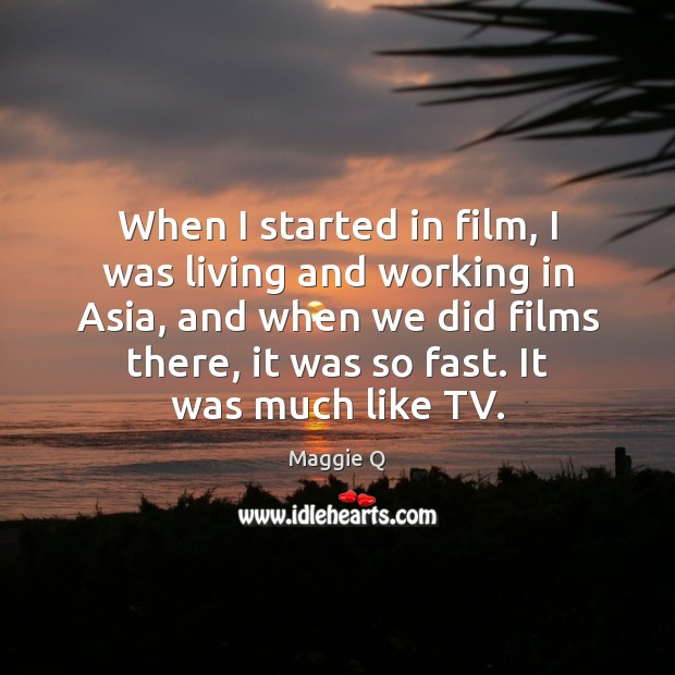 When I started in film, I was living and working in Asia, Maggie Q Picture Quote
