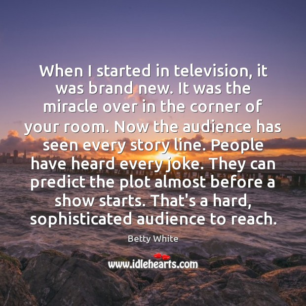 When I started in television, it was brand new. It was the Image