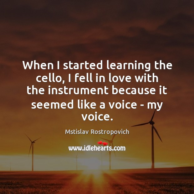 When I started learning the cello, I fell in love with the Mstislav Rostropovich Picture Quote