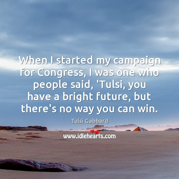 When I started my campaign for Congress, I was one who people Tulsi Gabbard Picture Quote