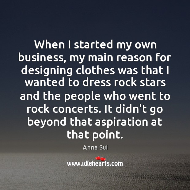 When I started my own business, my main reason for designing clothes Image