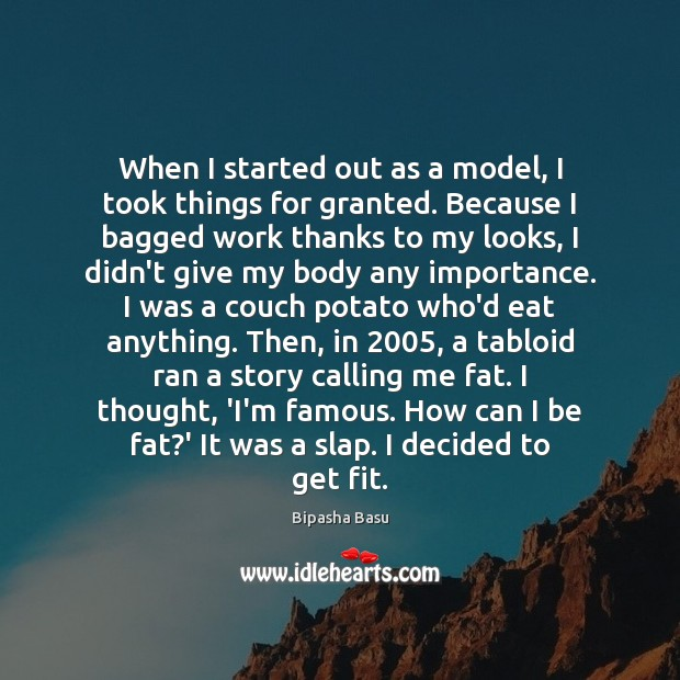 When I started out as a model, I took things for granted. Bipasha Basu Picture Quote