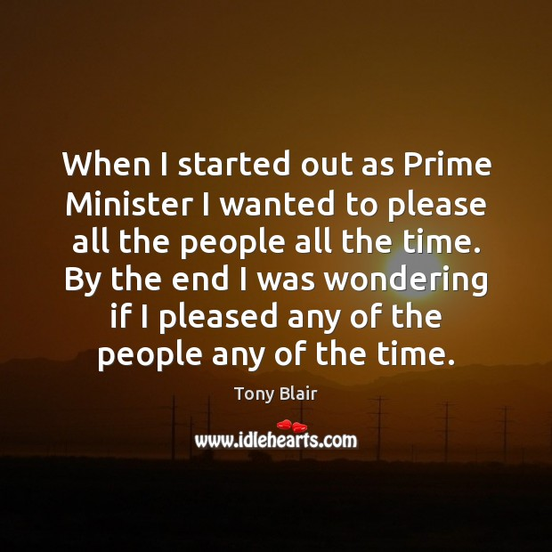 Image, When I started out as Prime Minister I wanted to please all