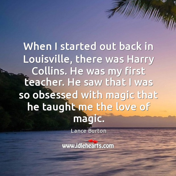 When I started out back in louisville, there was harry collins. He was my first teacher. Image