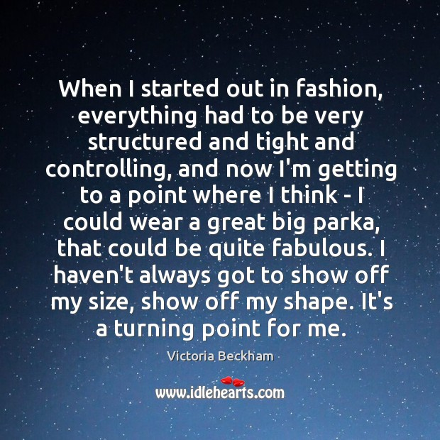 When I started out in fashion, everything had to be very structured Image