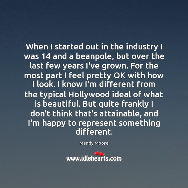 When I started out in the industry I was 14 and a beanpole, Mandy Moore Picture Quote