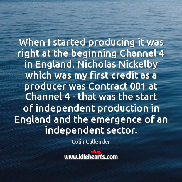 When I started producing it was right at the beginning Channel 4 in Image