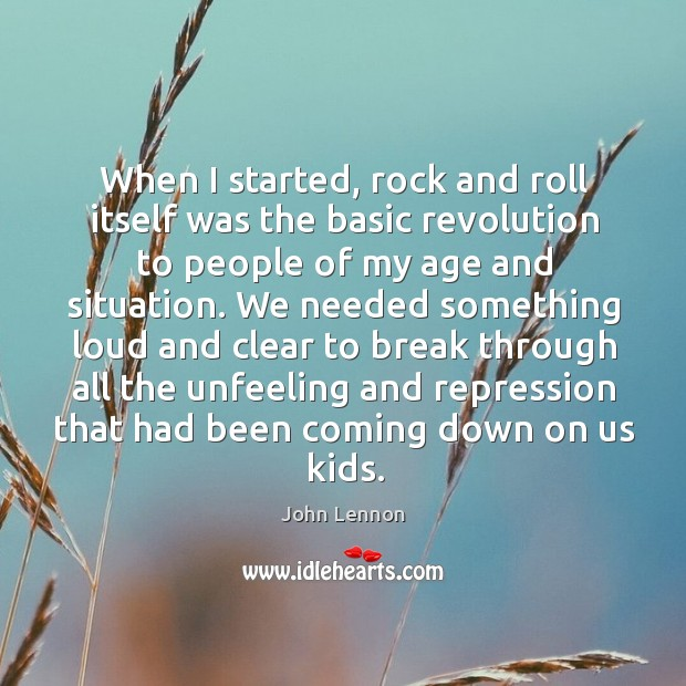 When I started, rock and roll itself was the basic revolution to Image