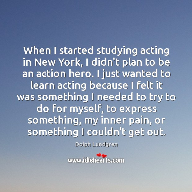 When I started studying acting in New York, I didn't plan to Dolph Lundgren Picture Quote