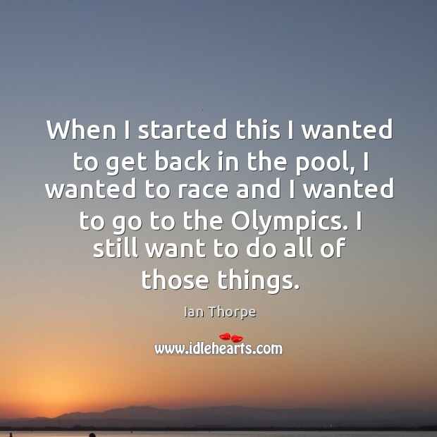 Image, When I started this I wanted to get back in the pool, I wanted to race and I wanted to go to the olympics.
