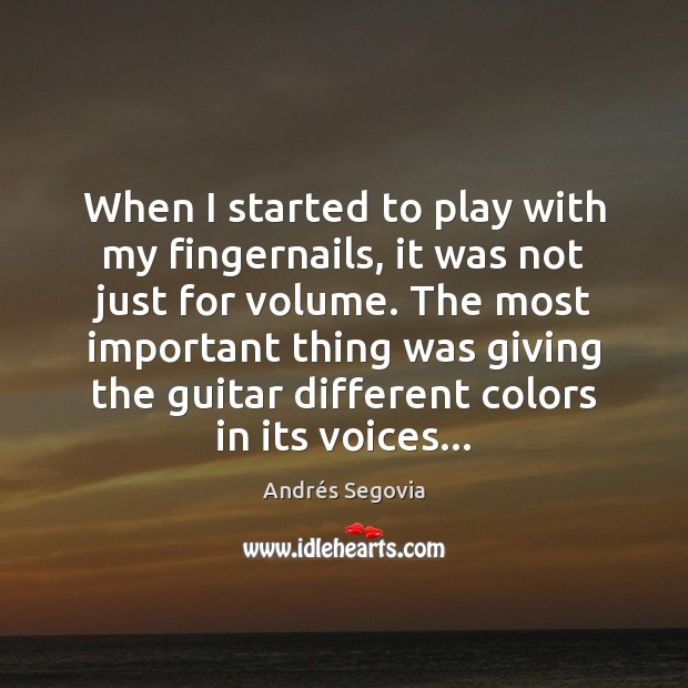 When I started to play with my fingernails, it was not just Andrés Segovia Picture Quote