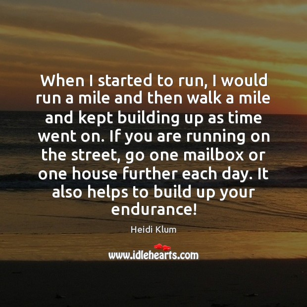 When I started to run, I would run a mile and then Heidi Klum Picture Quote
