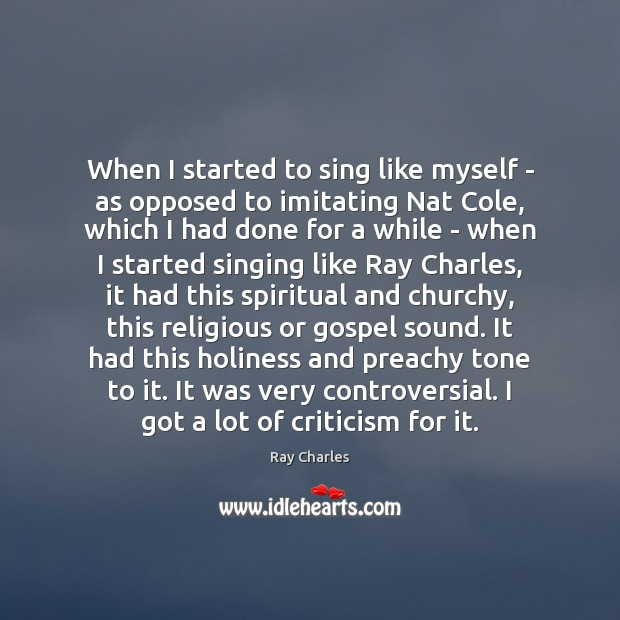 When I started to sing like myself – as opposed to imitating Ray Charles Picture Quote