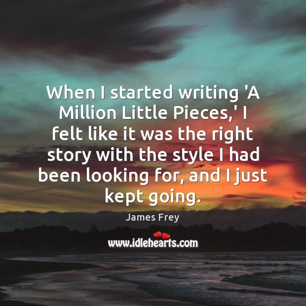 When I started writing 'A Million Little Pieces,' I felt like James Frey Picture Quote