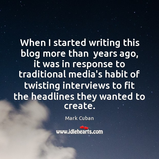 When I started writing this blog more than  years ago, it was Mark Cuban Picture Quote
