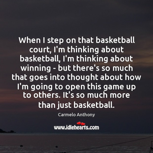 When I step on that basketball court, I'm thinking about basketball, I'm Carmelo Anthony Picture Quote