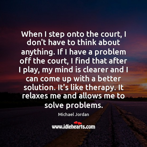 When I step onto the court, I don't have to think about Image