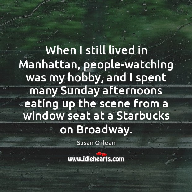 When I still lived in Manhattan, people-watching was my hobby, and I Image