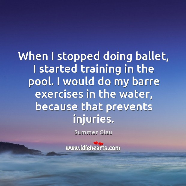 When I stopped doing ballet, I started training in the pool. I Image