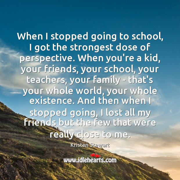 When I stopped going to school, I got the strongest dose of Kristen Stewart Picture Quote