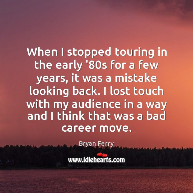 When I stopped touring in the early '80s for a few Image