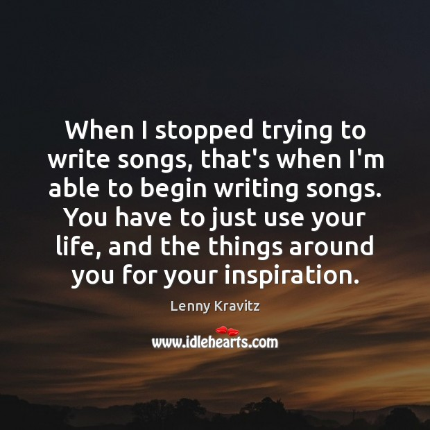 Image, When I stopped trying to write songs, that's when I'm able to