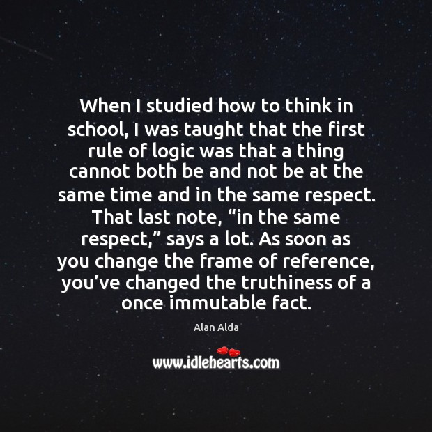 When I studied how to think in school, I was taught that Logic Quotes Image
