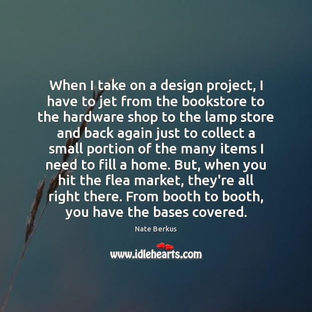 When I take on a design project, I have to jet from Nate Berkus Picture Quote
