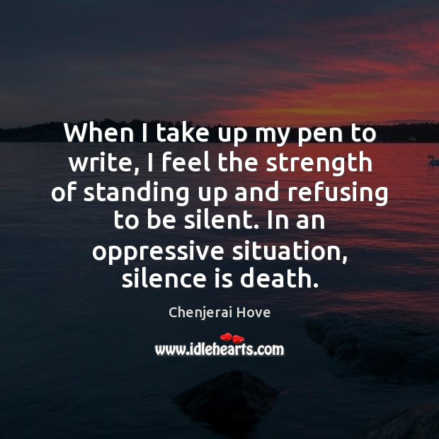 When I take up my pen to write, I feel the strength Silence Quotes Image