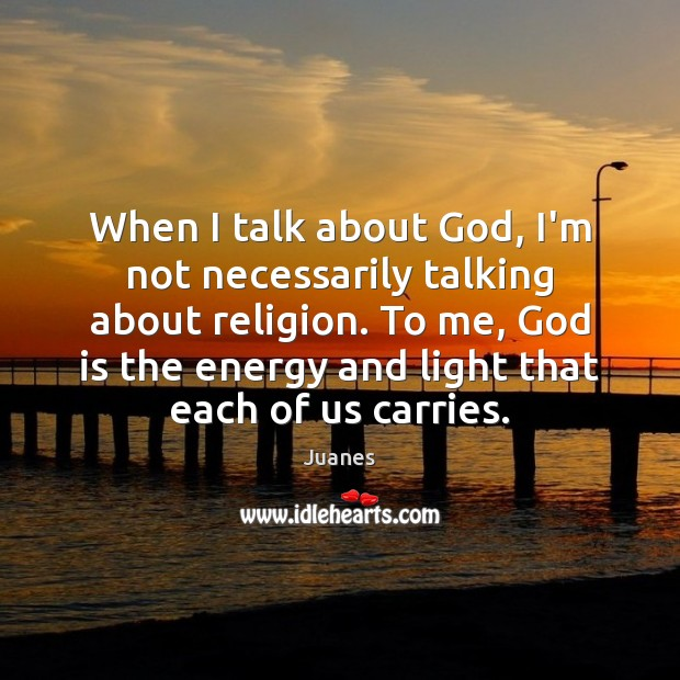 When I talk about God, I'm not necessarily talking about religion. To Image