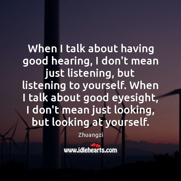 When I talk about having good hearing, I don't mean just listening, Zhuangzi Picture Quote