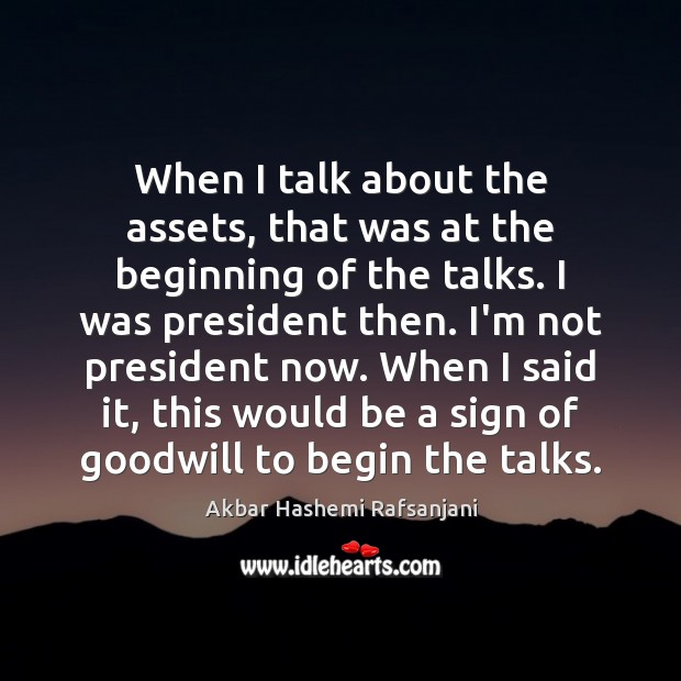 When I talk about the assets, that was at the beginning of Akbar Hashemi Rafsanjani Picture Quote