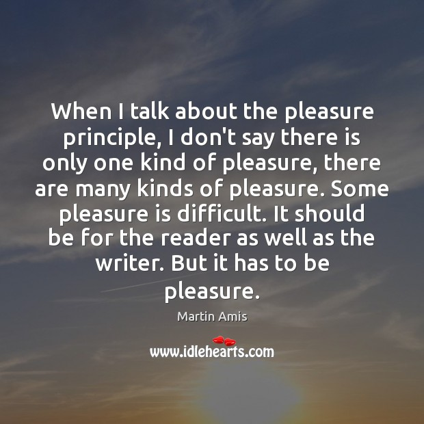 Image, When I talk about the pleasure principle, I don't say there is