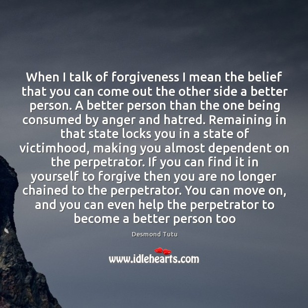 When I talk of forgiveness I mean the belief that you can Image