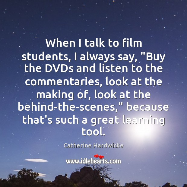 "Image, When I talk to film students, I always say, ""Buy the DVDs"