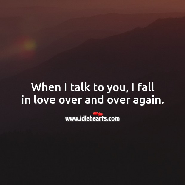 When I talk to you, I fall in love over and over again. Falling in Love Quotes Image
